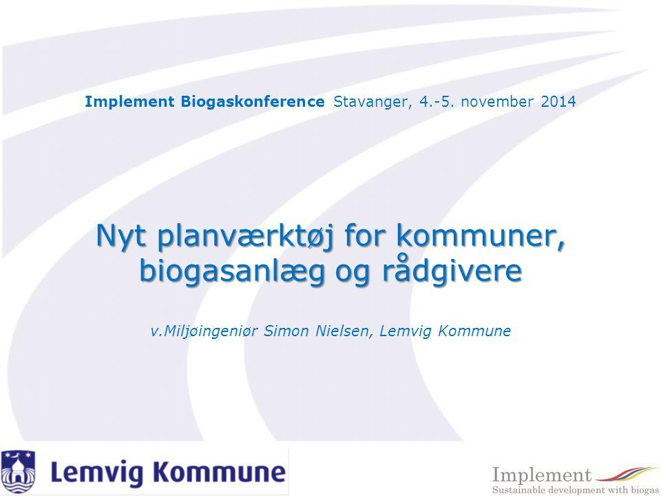 Nyt planværktøj for kommuner, biogasanlæg og rådgivere Implement Biogaskonference Stavanger, 4.-5.