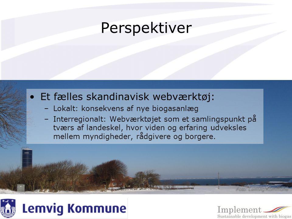 Perspektiver Et fælles skandinavisk webværktøj: –Lokalt: konsekvens af nye biogasanlæg –Interregionalt: Webværktøjet som et samlingspunkt på tværs af landeskel, hvor viden og erfaring udveksles mellem myndigheder, rådgivere og borgere.