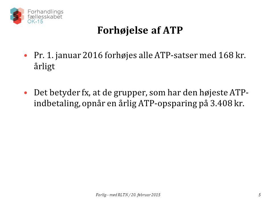 OK-15 Forlig - med RLTN / 20. februar 20155 Forhøjelse af ATP Pr.