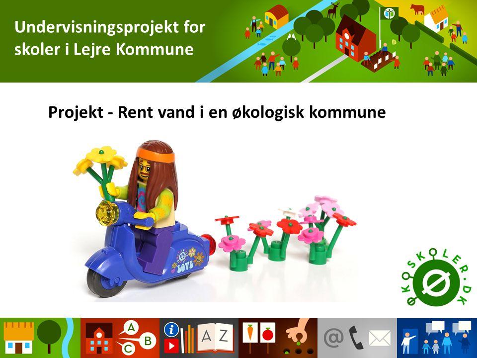 Projekt - Rent vand i en økologisk kommune Undervisningsprojekt for skoler i Lejre Kommune