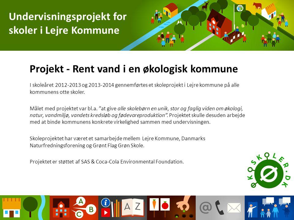 Projekt - Rent vand i en økologisk kommune I skoleåret 2012-2013 og 2013-2014 gennemførtes et skoleprojekt i Lejre kommune på alle kommunens otte skoler.