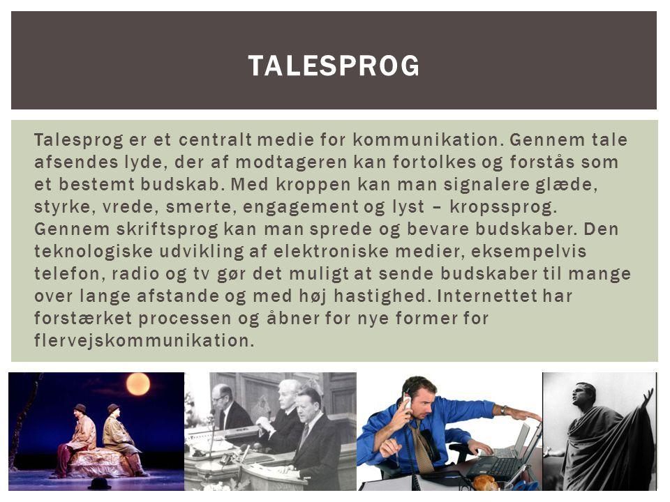 Talesprog er et centralt medie for kommunikation.