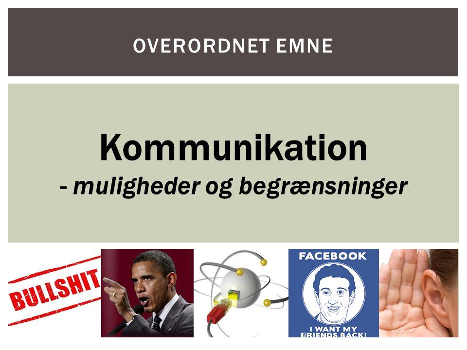 OVERORDNET EMNE Kommunikation - muligheder og begrænsninger