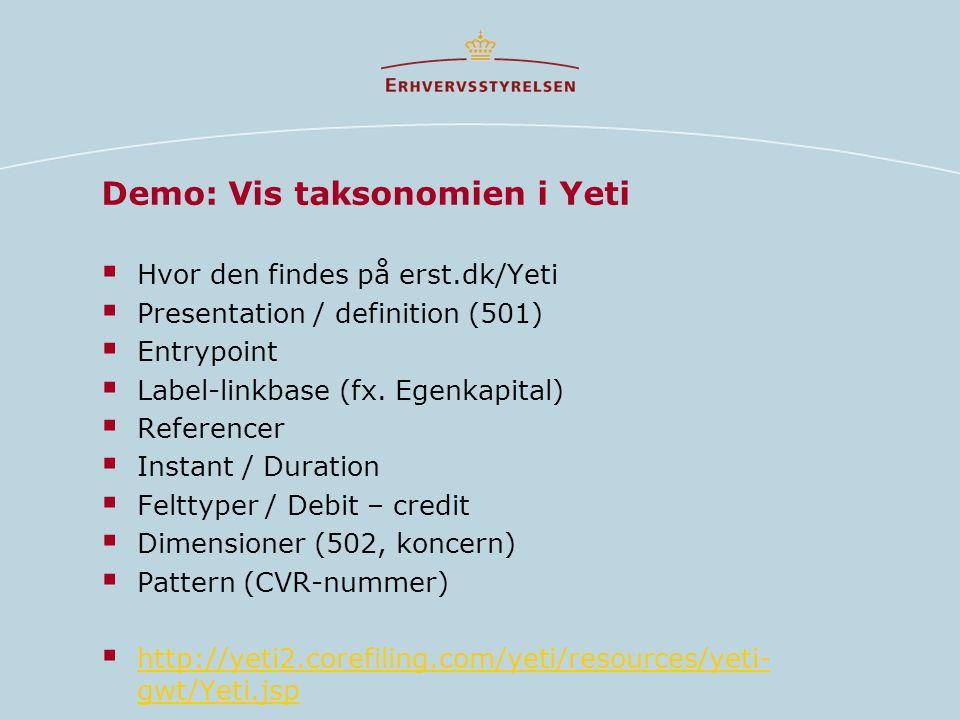 Demo: Vis taksonomien i Yeti  Hvor den findes på erst.dk/Yeti  Presentation / definition (501)  Entrypoint  Label-linkbase (fx.