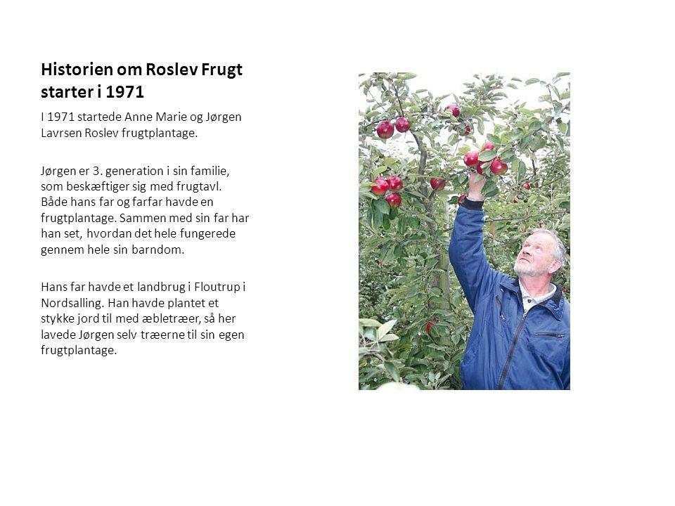 Historien om Roslev Frugt starter i 1971 I 1971 startede Anne Marie og Jørgen Lavrsen Roslev frugtplantage.