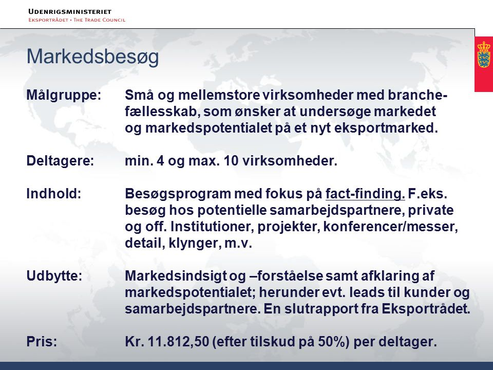 Markedsbesøg Målgruppe: Små og mellemstore virksomheder med branche- fællesskab, som ønsker at undersøge markedet og markedspotentialet på et nyt eksportmarked.