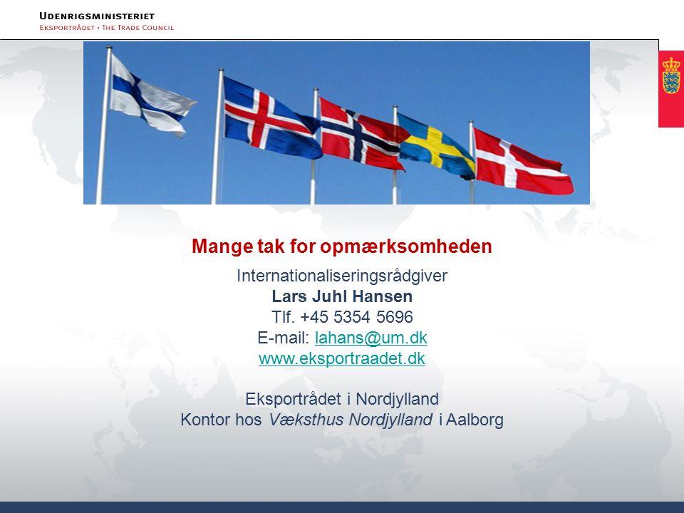Mange tak for opmærksomheden Internationaliseringsrådgiver Lars Juhl Hansen Tlf.