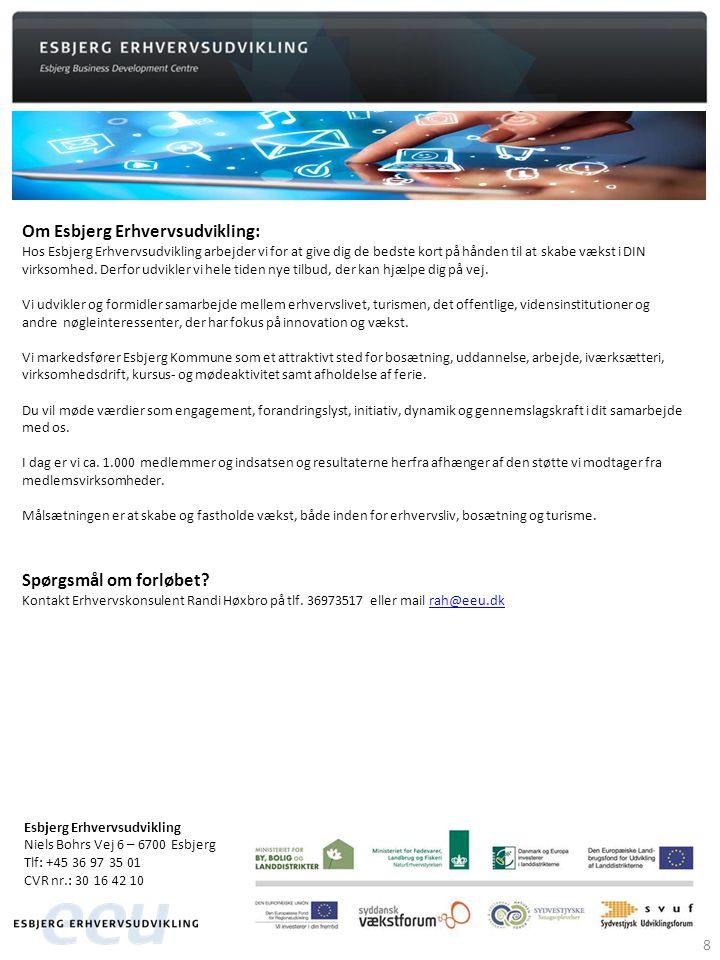 Esbjerg Erhvervsudvikling Niels Bohrs Vej 6 – 6700 Esbjerg Tlf: +45 36 97 35 01 CVR nr.: 30 16 42 10 8 Om Esbjerg Erhvervsudvikling: Hos Esbjerg Erhvervsudvikling arbejder vi for at give dig de bedste kort på hånden til at skabe vækst i DIN virksomhed.