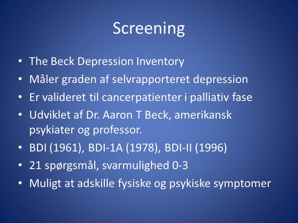 Screening The Beck Depression Inventory Måler graden af selvrapporteret depression Er valideret til cancerpatienter i palliativ fase Udviklet af Dr.