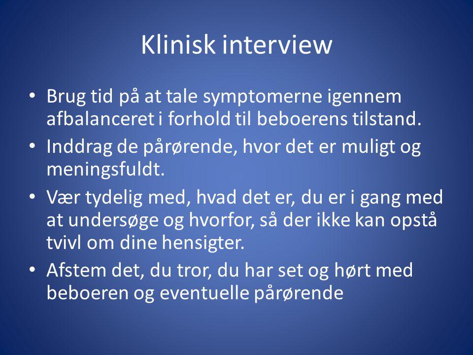 Klinisk interview Brug tid på at tale symptomerne igennem afbalanceret i forhold til beboerens tilstand.