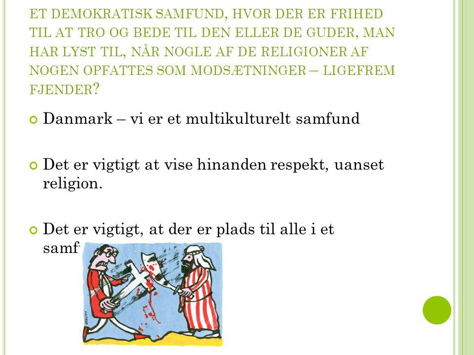 H VORDAN KAN FORSKELLIGE RELIGIONER TRIVES I ET DEMOKRATISK SAMFUND, HVOR DER ER FRIHED TIL AT TRO OG BEDE TIL DEN ELLER DE GUDER, MAN HAR LYST TIL, NÅR NOGLE AF DE RELIGIONER AF NOGEN OPFATTES SOM MODSÆTNINGER – LIGEFREM FJENDER .