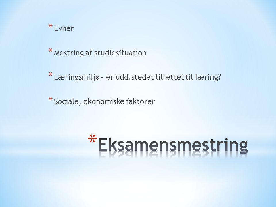 * Evner * Mestring af studiesituation * Læringsmiljø – er udd.stedet tilrettet til læring.