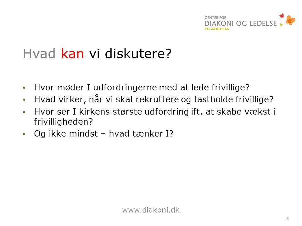 www.diakoni.dk © Hvad kan vi diskutere. Hvor møder I udfordringerne med at lede frivillige.