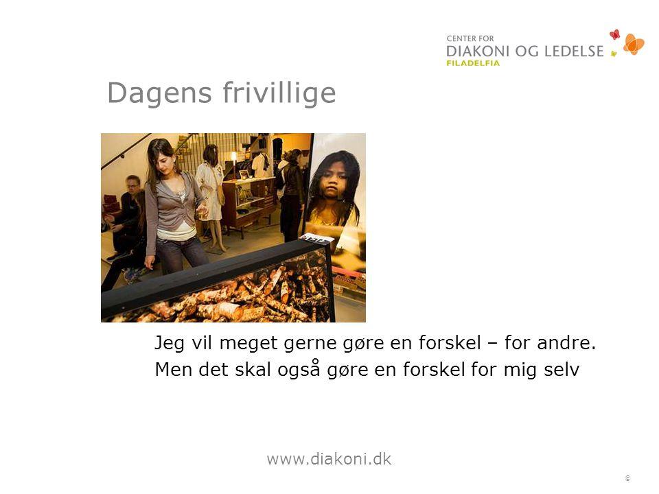 www.diakoni.dk © Dagens frivillige Jeg vil meget gerne gøre en forskel – for andre.