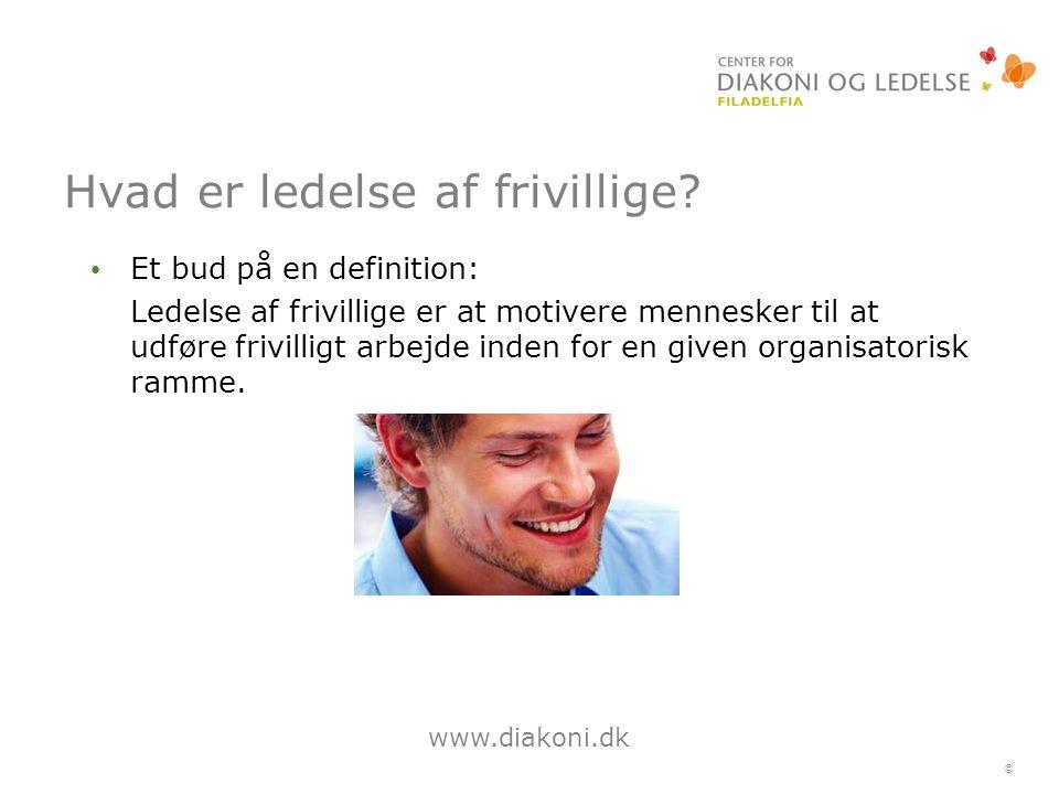 www.diakoni.dk © Hvad er ledelse af frivillige.