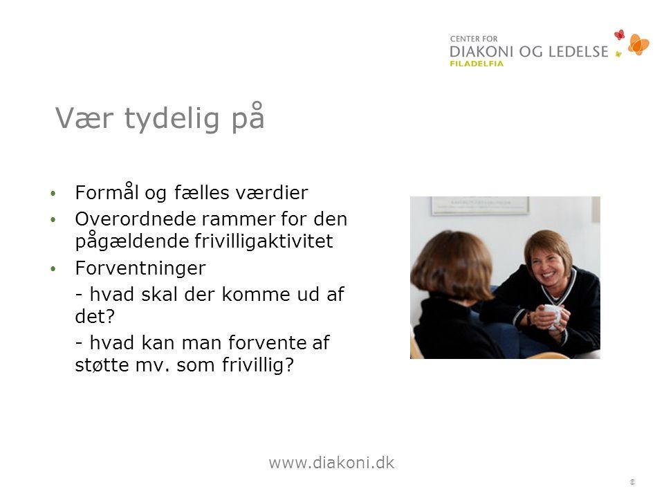 www.diakoni.dk © Vær tydelig på Formål og fælles værdier Overordnede rammer for den pågældende frivilligaktivitet Forventninger - hvad skal der komme ud af det.