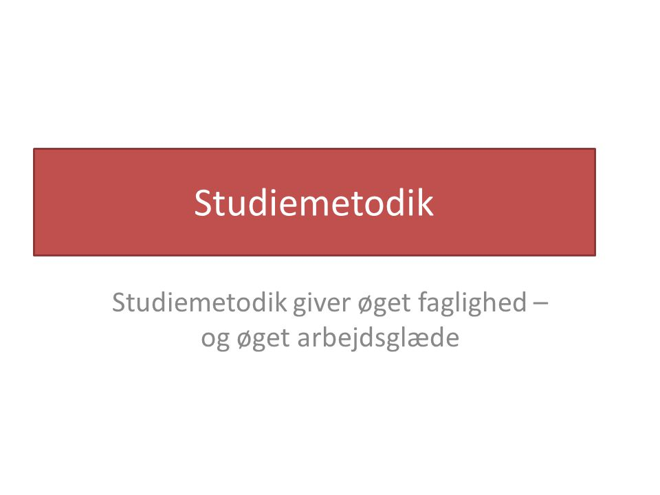Studiemetodik Studiemetodik giver øget faglighed – og øget arbejdsglæde