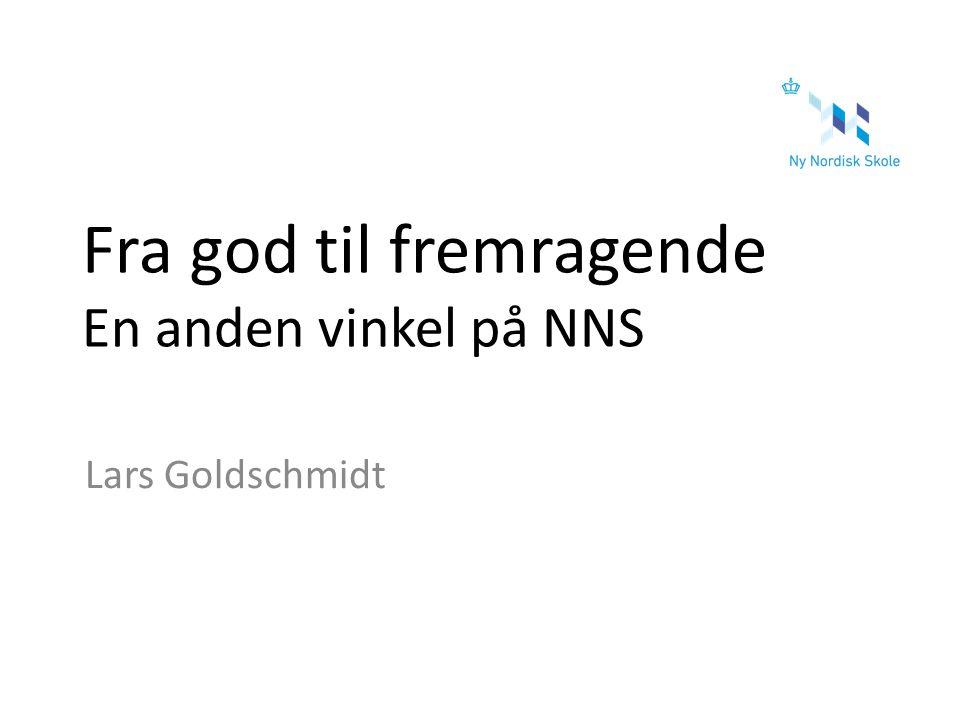 Fra god til fremragende En anden vinkel på NNS Lars Goldschmidt