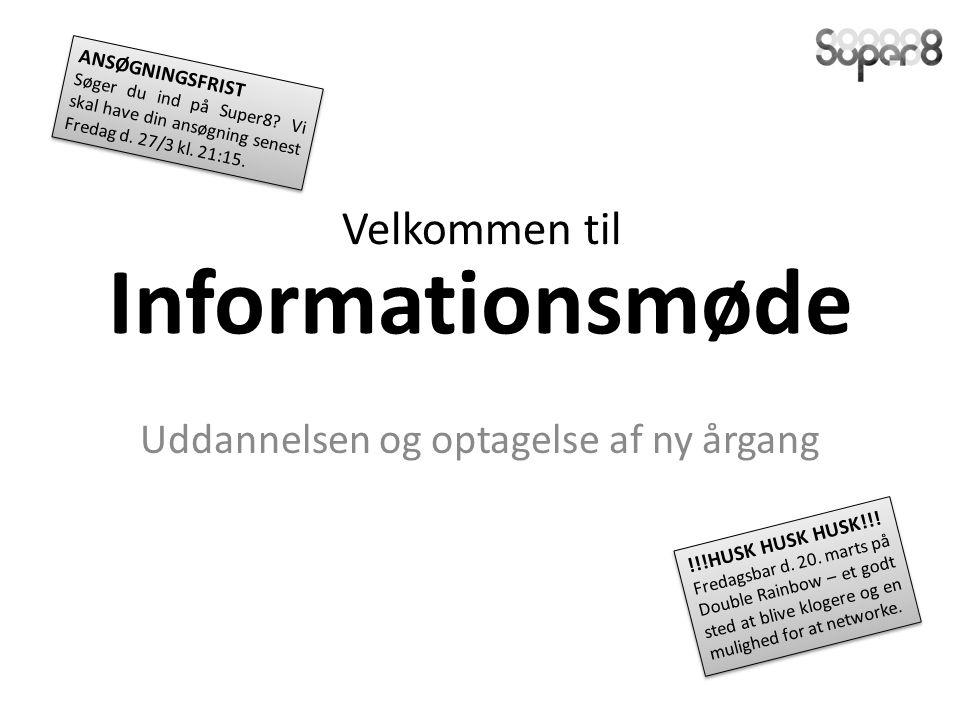 Informationsmøde Uddannelsen og optagelse af ny årgang Velkommen til !!!HUSK HUSK HUSK!!.