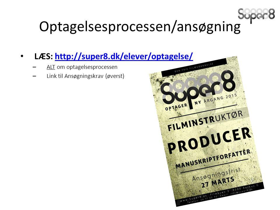 Optagelsesprocessen/ansøgning LÆS: http://super8.dk/elever/optagelse/http://super8.dk/elever/optagelse/ – ALT om optagelsesprocessen – Link til Ansøgningskrav (øverst)