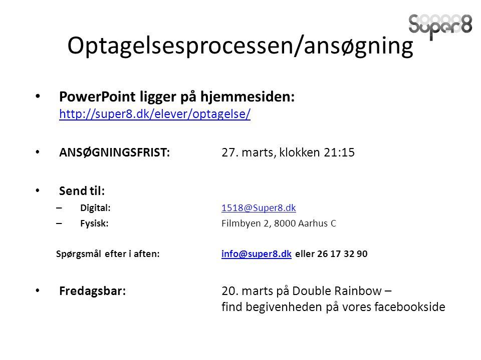 Optagelsesprocessen/ansøgning PowerPoint ligger på hjemmesiden: http://super8.dk/elever/optagelse/ http://super8.dk/elever/optagelse/ ANSØGNINGSFRIST:27.