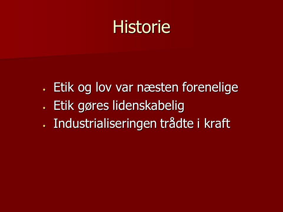 Historie Etik og lov var næsten forenelige Etik og lov var næsten forenelige Etik gøres lidenskabelig Etik gøres lidenskabelig Industrialiseringen trådte i kraft Industrialiseringen trådte i kraft