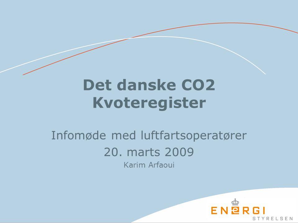 Det danske CO2 Kvoteregister Infomøde med luftfartsoperatører 20. marts 2009 Karim Arfaoui