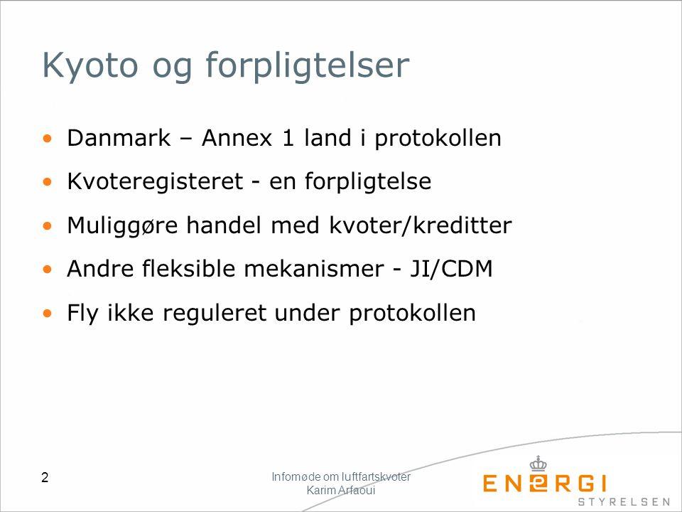 Infomøde om luftfartskvoter Karim Arfaoui 2 Kyoto og forpligtelser Danmark – Annex 1 land i protokollen Kvoteregisteret - en forpligtelse Muliggøre handel med kvoter/kreditter Andre fleksible mekanismer - JI/CDM Fly ikke reguleret under protokollen