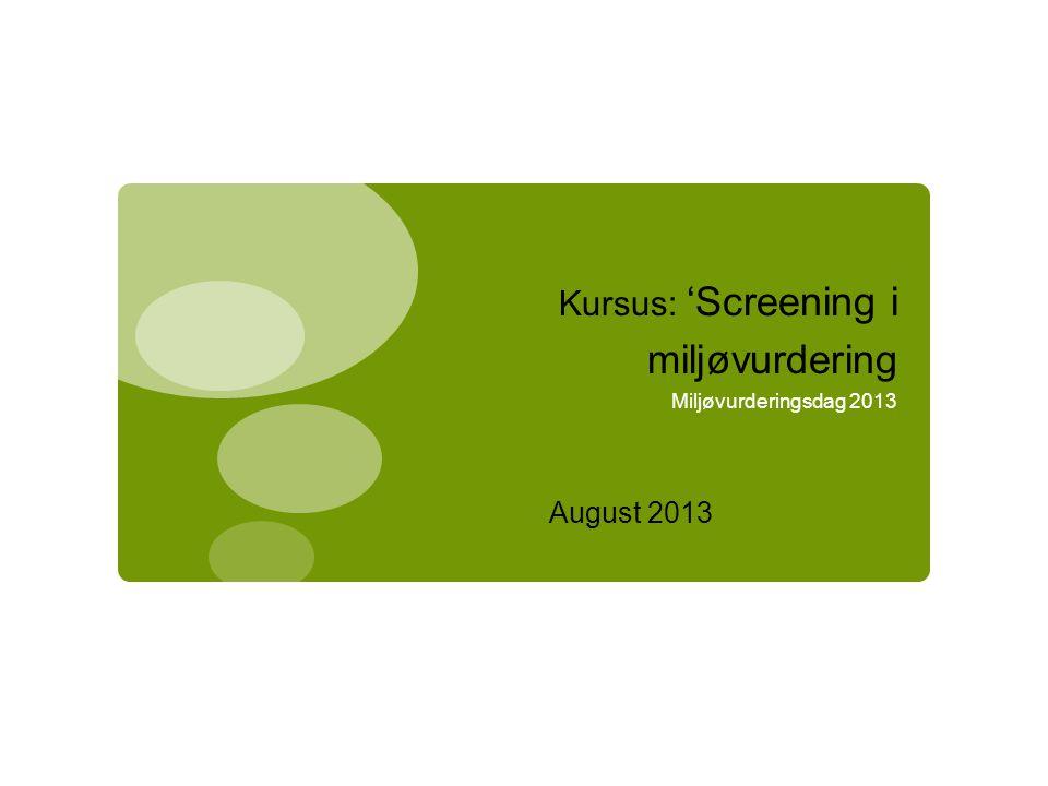 Kursus: 'Screening i miljøvurdering Miljøvurderingsdag 2013 August 2013