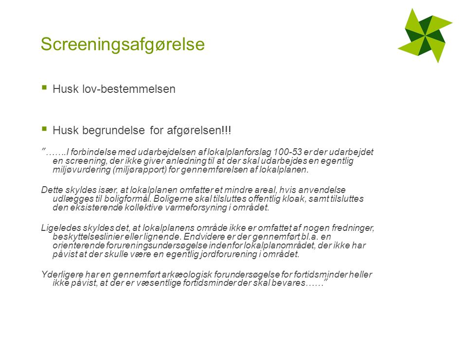 Screeningsafgørelse  Husk lov-bestemmelsen  Husk begrundelse for afgørelsen!!.