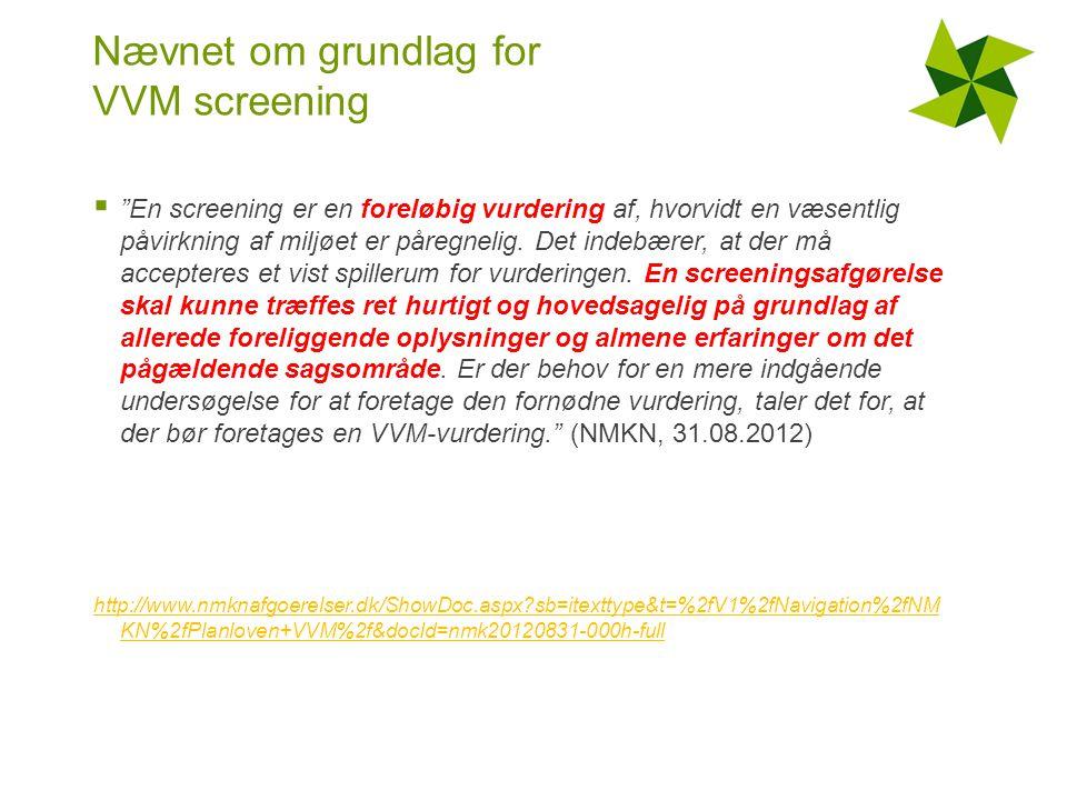 Nævnet om grundlag for VVM screening  En screening er en foreløbig vurdering af, hvorvidt en væsentlig påvirkning af miljøet er påregnelig.