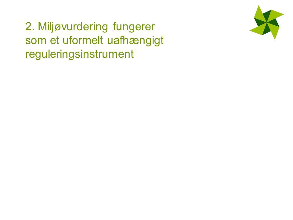 2. Miljøvurdering fungerer som et uformelt uafhængigt reguleringsinstrument
