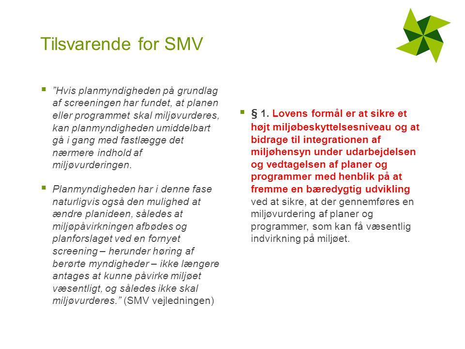 Tilsvarende for SMV  Hvis planmyndigheden på grundlag af screeningen har fundet, at planen eller programmet skal miljøvurderes, kan planmyndigheden umiddelbart gå i gang med fastlægge det nærmere indhold af miljøvurderingen.
