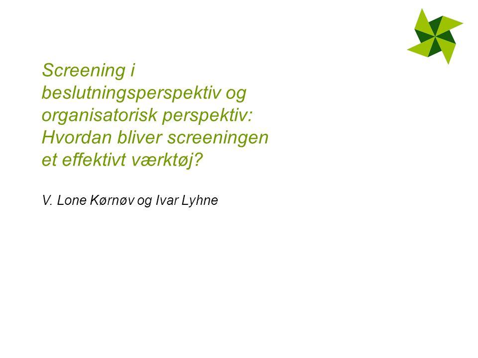 Screening i beslutningsperspektiv og organisatorisk perspektiv: Hvordan bliver screeningen et effektivt værktøj.