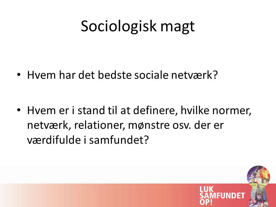 Sociologisk magt Hvem har det bedste sociale netværk.