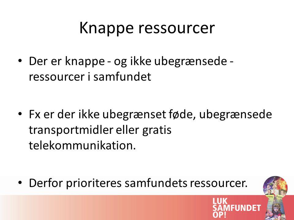 Knappe ressourcer Der er knappe - og ikke ubegrænsede - ressourcer i samfundet Fx er der ikke ubegrænset føde, ubegrænsede transportmidler eller gratis telekommunikation.