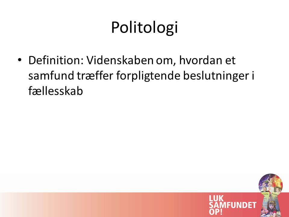 Politologi Definition: Videnskaben om, hvordan et samfund træffer forpligtende beslutninger i fællesskab