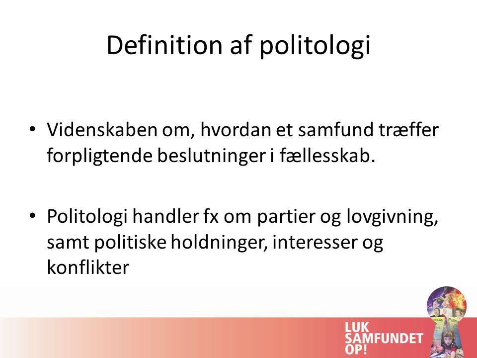 Definition af politologi Videnskaben om, hvordan et samfund træffer forpligtende beslutninger i fællesskab.