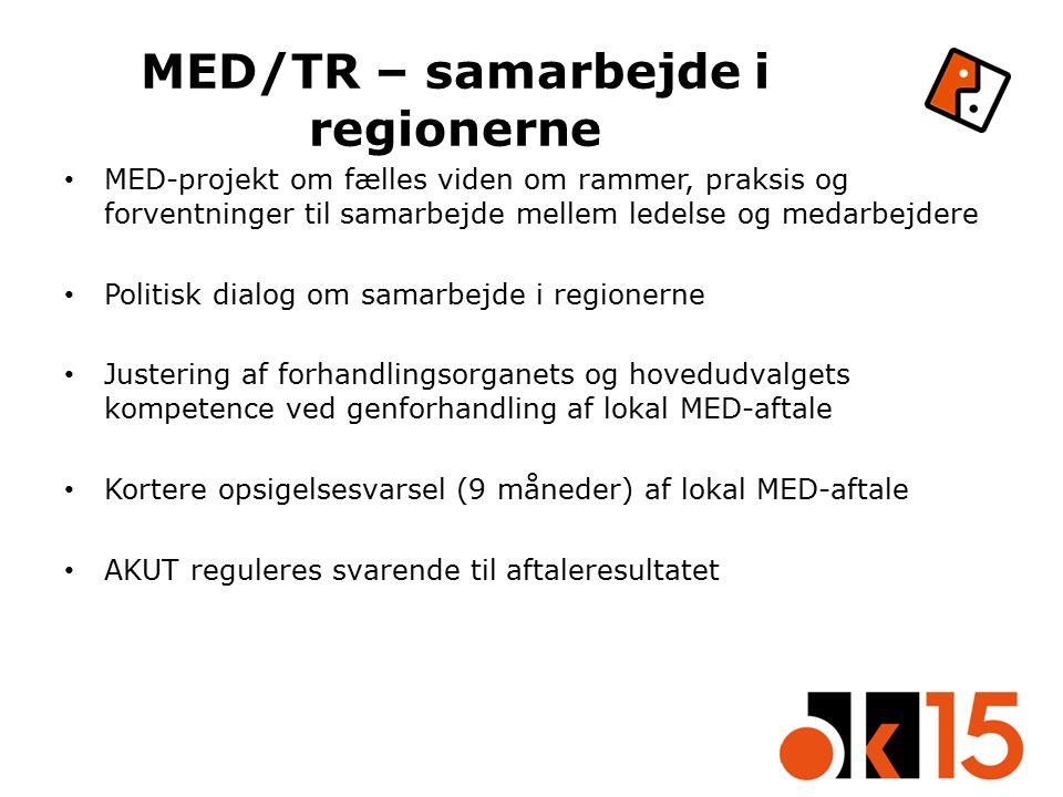 MED/TR – samarbejde i regionerne MED-projekt om fælles viden om rammer, praksis og forventninger til samarbejde mellem ledelse og medarbejdere Politisk dialog om samarbejde i regionerne Justering af forhandlingsorganets og hovedudvalgets kompetence ved genforhandling af lokal MED-aftale Kortere opsigelsesvarsel (9 måneder) af lokal MED-aftale AKUT reguleres svarende til aftaleresultatet