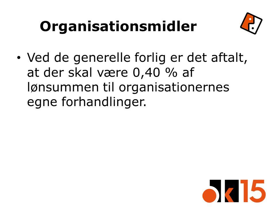 Organisationsmidler Ved de generelle forlig er det aftalt, at der skal være 0,40 % af lønsummen til organisationernes egne forhandlinger.