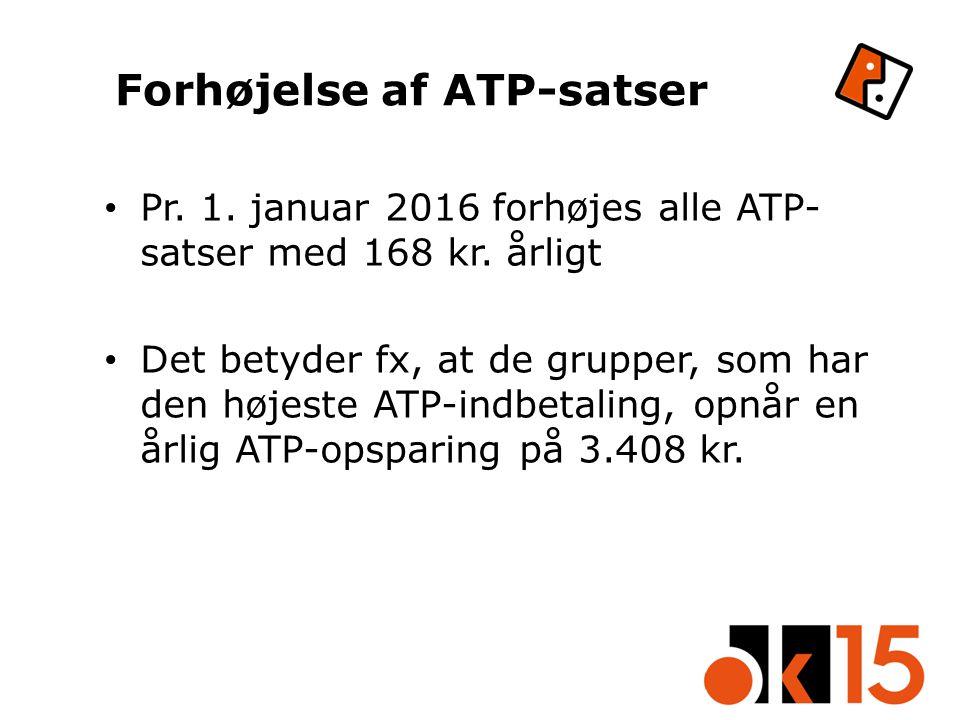 Forhøjelse af ATP-satser Pr. 1. januar 2016 forhøjes alle ATP- satser med 168 kr.