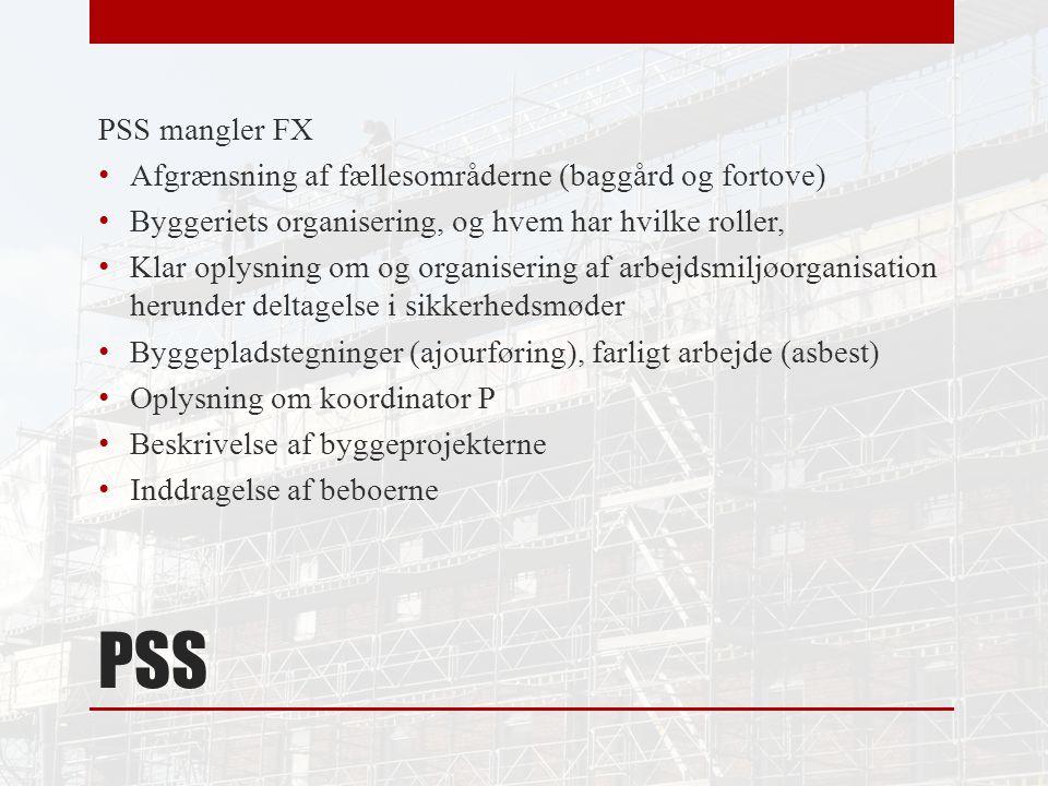 PSS PSS mangler FX Afgrænsning af fællesområderne (baggård og fortove) Byggeriets organisering, og hvem har hvilke roller, Klar oplysning om og organisering af arbejdsmiljøorganisation herunder deltagelse i sikkerhedsmøder Byggepladstegninger (ajourføring), farligt arbejde (asbest) Oplysning om koordinator P Beskrivelse af byggeprojekterne Inddragelse af beboerne