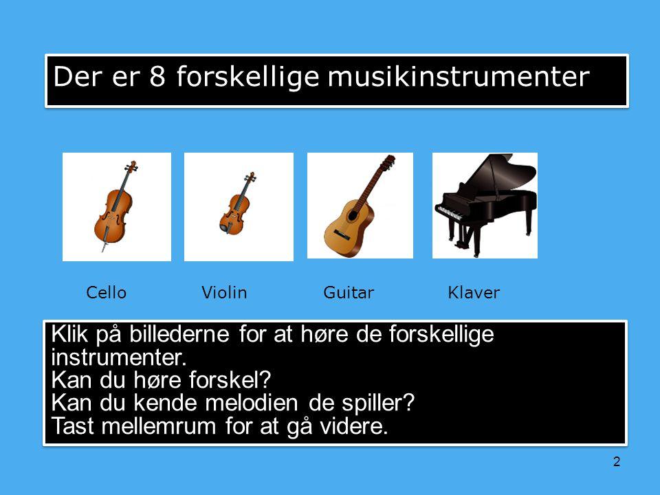 I denne quiz skal du høre hvilket af 8 forskellige musikinstrument der spiller.