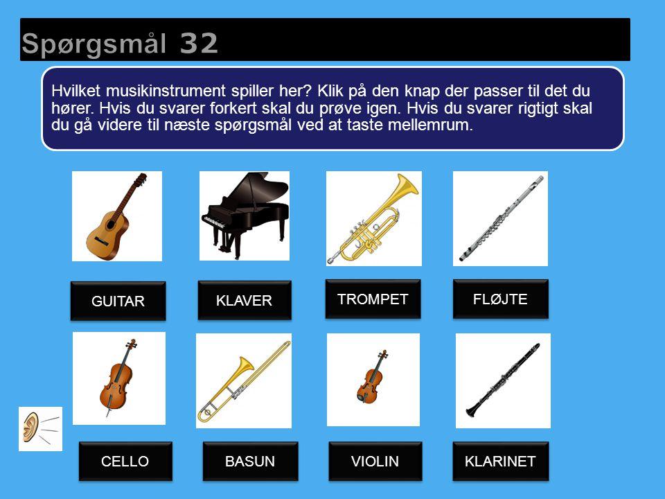 Hvilket musikinstrument spiller her. Klik på den knap der passer til det du hører.