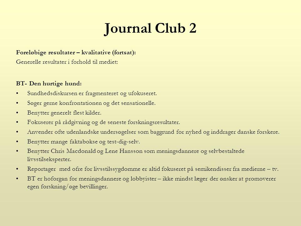 Journal Club 2 Foreløbige resultater – kvalitative (fortsat): Generelle resultater i forhold til mediet: BT- Den hurtige hund: Sundhedsdiskursen er fragmenteret og ufokuseret.