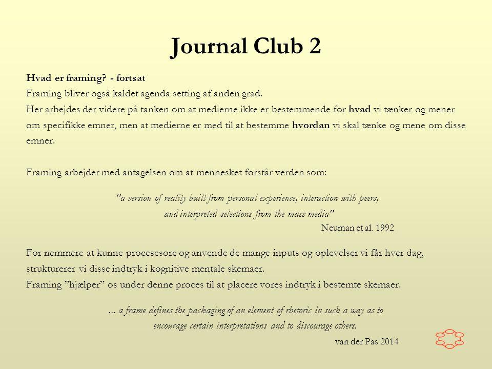 Journal Club 2 Hvad er framing. - fortsat Framing bliver også kaldet agenda setting af anden grad.