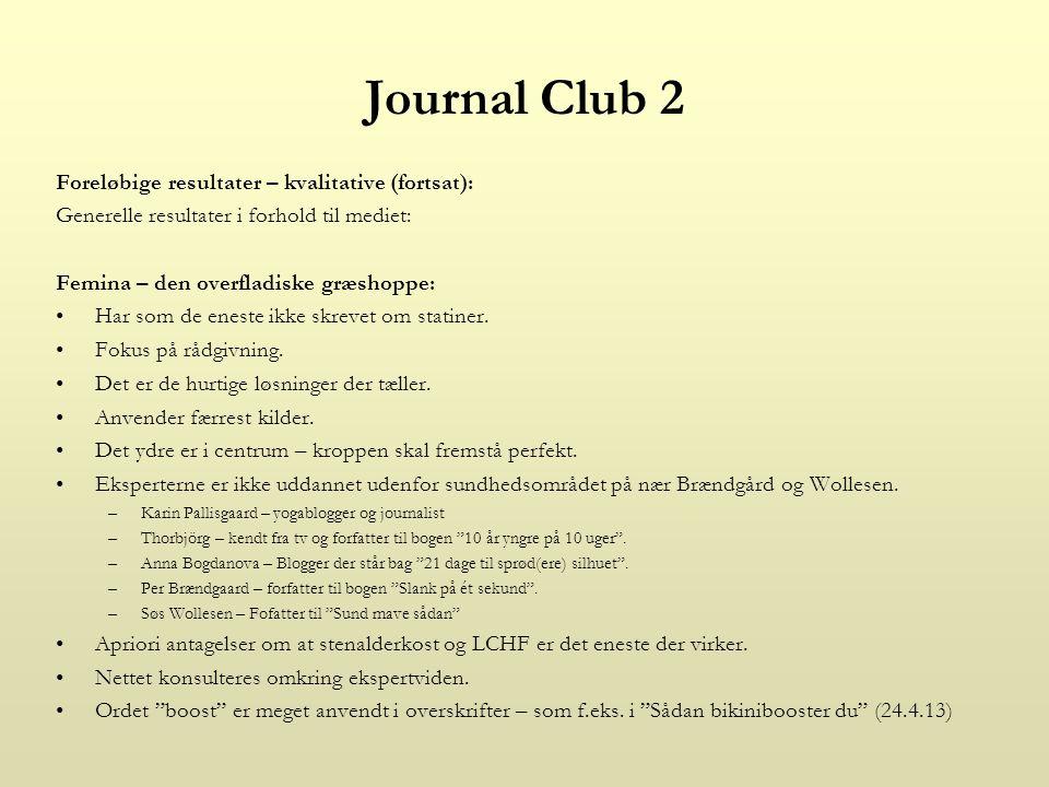 Journal Club 2 Foreløbige resultater – kvalitative (fortsat): Generelle resultater i forhold til mediet: Femina – den overfladiske græshoppe: Har som de eneste ikke skrevet om statiner.