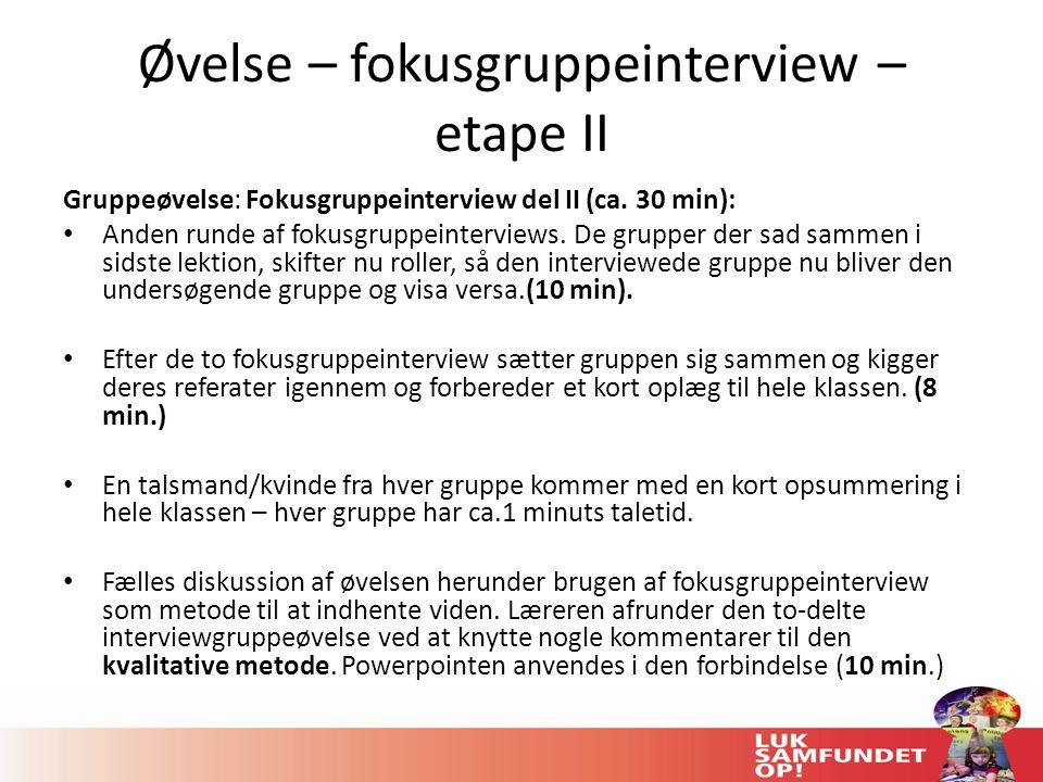 Øvelse – fokusgruppeinterview – etape II Gruppeøvelse: Fokusgruppeinterview del II (ca.