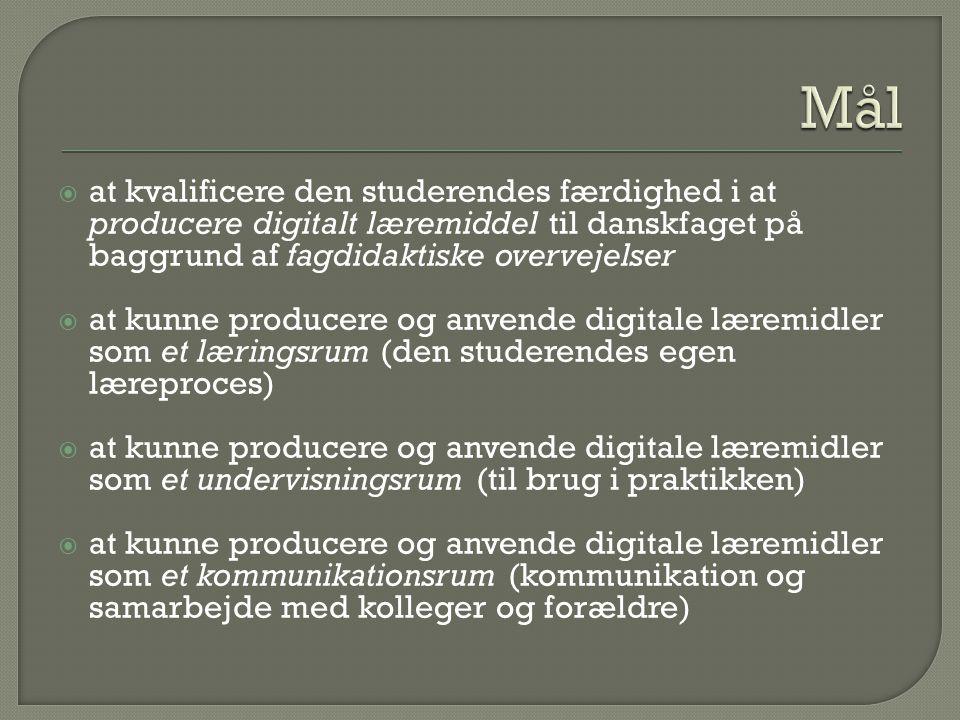  at kvalificere den studerendes færdighed i at producere digitalt læremiddel til danskfaget på baggrund af fagdidaktiske overvejelser  at kunne producere og anvende digitale læremidler som et læringsrum (den studerendes egen læreproces)  at kunne producere og anvende digitale læremidler som et undervisningsrum (til brug i praktikken)  at kunne producere og anvende digitale læremidler som et kommunikationsrum (kommunikation og samarbejde med kolleger og forældre)