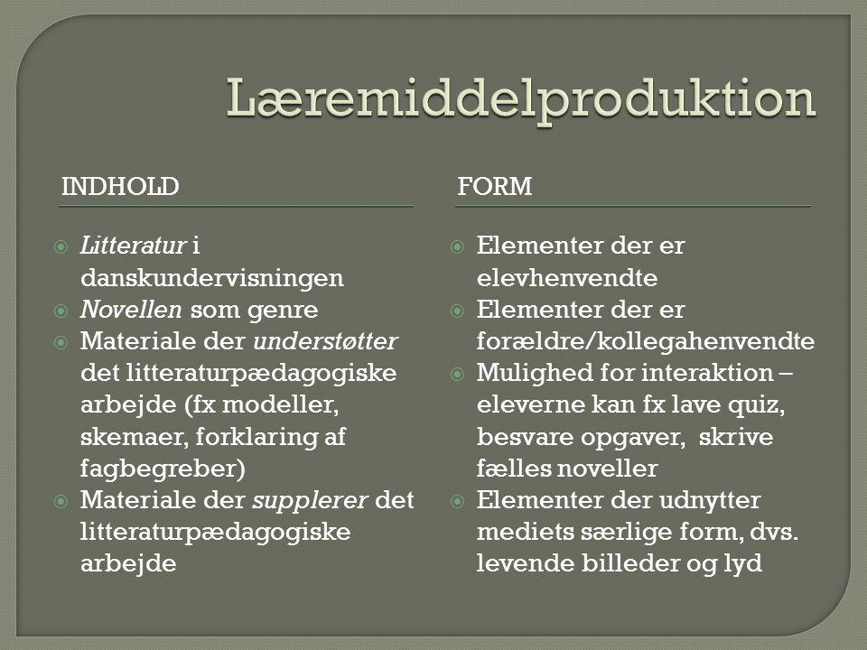 INDHOLDFORM  Litteratur i danskundervisningen  Novellen som genre  Materiale der understøtter det litteraturpædagogiske arbejde (fx modeller, skemaer, forklaring af fagbegreber)  Materiale der supplerer det litteraturpædagogiske arbejde  Elementer der er elevhenvendte  Elementer der er forældre/kollegahenvendte  Mulighed for interaktion – eleverne kan fx lave quiz, besvare opgaver, skrive fælles noveller  Elementer der udnytter mediets særlige form, dvs.